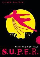 S.U.P.E.R. 01. Mehr als ein Held von Oliver Pautsch (2010, Gebunden)