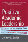 Positive Academic Leadership: How to Stop Putting Out Fires and Begin Making a Difference by Jeffrey L. Buller (Hardback, 2013)