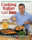 Cooking Italian with the Cake Boss: Family Favorites as Only Buddy Can Serve Them Up by Buddy Valastro (Hardback, 2013)