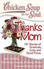 Chicken Soup for the Soul: Thanks Mom: 101 Stories of Gratitude, Love, and Good Times by Jack Canfield (Paperback, 2010)