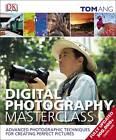 Digital Photography Masterclass by Tom Ang (Hardback, 2013)