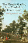 The Pleasure Garden, from Vauxhall to Coney Island by University of Pennsylvania Press (Hardback, 2012)