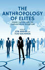 The Anthropology of Elites: Power, Culture, and the Complexities of Distinction: 2013 by Palgrave Macmillan (Hardback, 2012)
