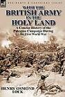 With the British Army in the Holy Land: A Concise History of the Palestine Campaign During the First World War by Henry Osmond Lock (Hardback, 2012)