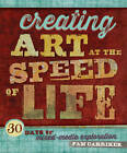 Creating Art At The Speed Of Life: 30 Days of Mixed-Media Exploration by Pam Carriker (Paperback, 2013)