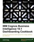 IBM Cognos Business Intelligence 10.1 Dashboarding Cookbook by Ankit Garg (Paperback, 2012)