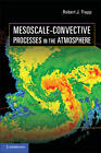 Mesoscale-Convective Processes in the Atmosphere by Robert J. Trapp (Hardback, 2013)