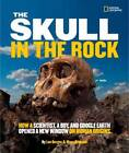 The Skull in the Rock: How a Scientist, a Boy, and Google Earth Opened a New Window on Human Origins by Marc Aronson (Hardback, 2012)