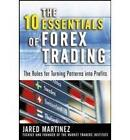 The 10 Essentials of Forex Trading: The Rules for Turning Trading Patterns Into Profit by Jared Martinez (Hardback, 2007)
