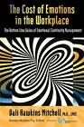 The Cost of Emotions in the Workplace: The Bottom Line Value of Emotional Continuity Management by Ph.D LMHC Vali Hawkens Mitchell (Paperback, 2013)