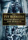 The Pit Sinkers of Northumberland and Durham by Peter Ford Mason (Paperback, 2012)