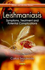 Leishmaniasis: Symptoms, Treatment & Potential Complications by Nova Science Publishers Inc (Paperback, 2013)