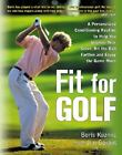 Fit for Golf : A Personalized Conditioning Routine to Help You Improve Your Score, Hit the Ball Farther, and Enjoy the Game More by Boris Kuzmic and Jim Gorant (2004, Hardcover)