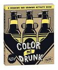Color Me Drunk: a Drinking and Drawing Activity Book by Potter Style (Novelty book, 2012)