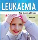 Leukaemia: The Essential Guide by Priya Shah (Paperback, 2013)