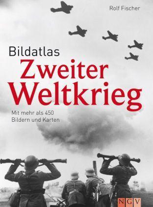 Bildatlas Zweiter Weltkrieg. Mit mehr als 450 Bildern und Karten von Rolf Fische