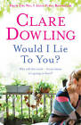 Would I Lie to You? by Clare Dowling (Paperback, 2012)
