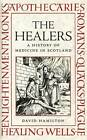 The Healers: A History of Medicine in Scotland by David Hamilton (Paperback, 2003)