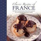 Classic Recipes of France: The Best Traditional Food and Cooking in 25 Authentic Dishes by Carole Clements, Elizabeth Wolf-Cohen (Paperback, 2013)