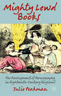 Mighty Lewd Books: The Development of Pornography in Eighteenth-Century England by Julie Peakman (Paperback, 2003)