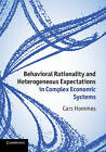 Behavioral Rationality and Heterogeneous Expectations in Complex Economic Systems by Cars Hommes (Hardback, 2013)