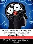 The Attitude of the English Government Toward the Monroe Doctrine by Jesse T Anderson, Charles Bisset (Paperback / softback, 2012)