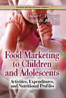 Food Marketing to Children and Adolescents: Activities, Expenditures, and Nutritional Profiles by Nova Science Publishers Inc (Hardback, 2013)