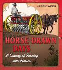 Horse-Drawn Days : A Century of Farming with Horses by Jerry Apps (2010, Paperback)