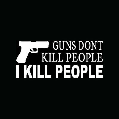 GUNS DONT KILL PEOPLE Sticker Funny Car Truck Vinyl Decal Dad Pretty Daughter