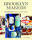 Brooklyn Makers: Food, Design, Craft, and Other Scenes from a Tactile Life by Jennifer Causey (Paperback, 2012)