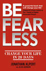 Be Fearless: Change Your Life in 28 Days by Alison Bowman, Jonathan Alpert (Paperback, 2013)