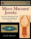 Micro-Macramé Jewelry : Tips and Techniques for Knotting with Beads (2010, Paperback)