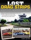Lost Drag Strips: Ghosts of Quarter Miles Past by Tommy Lee Byrd (Paperback, 2013)