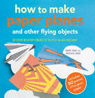 How to Make Paper Planes and Other Flying Objects: 35 Step-by-Step Objects to Fly in an Instant by Mari Ono, Roshin Ono (Paperback, 2013)