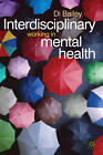 Interdisciplinary Working in Mental Health by Di Bailey (Paperback, 2012)