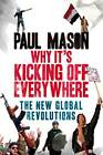 Why it's Still Kicking Off Everywhere: The New Global Revolutions by Paul Mason (Paperback, 2013)