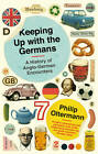 Keeping Up with the Germans: A History of Anglo-German Encounters by Philip Oltermann (Paperback, 2013)