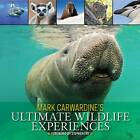Mark Carwardine's Ultimate Wildlife Experiences by Mark Carwardine (Paperback, 2012)
