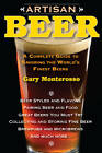 Artisan Beer: A Complete Guide to Savoring the World's Finest Beers by Gary Monterosso (Paperback, 2011)