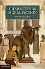 Character as Moral Fiction by Mark Alfano (Hardback, 2013)