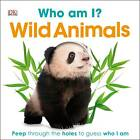 Who am I? Wild Animals by DK (Board book, 2012)