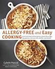 Allergy-Free and Easy Cooking: 30-Minute Meals without Gluten, Wheat, Dairy, Eggs, Soy, Peanuts, Tree Nuts, Fish, Shellfish, and Sesame by Cybele Pascal (Paperback, 2013)