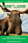 Moose on the Loose: True Tales to Make You Laugh, Chortle, Snicker & Feel Inspired by Summit Studios (Paperback, 2012)