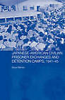 Japanese-American Civilian Prisoner Exchanges and Detention Camps, 1941-45 by Bruce Elleman (Paperback, 2007)
