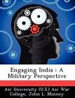 Engaging India: A Military Perspective by John L Minney (Paperback / softback, 2012)