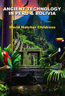 Ancient Technology in Peru and Bolivia by David Hatcher Childress (Paperback, 2012)