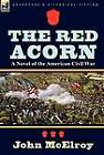 The Red Acorn: A Novel of the American Civil War by John McElroy (Hardback, 2012)