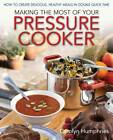 Making the Most of Your Pressure Cooker: How to Create Healthy Meals in Double Quick Time by Carolyn Humphries (Paperback, 2013)