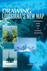Drawing Louisiana's New Map: Addressing Land Loss in Coastal Louisiana by Division on Earth and Life Studies, National Research Council, Ocean Studies Board, Committee on the Restoration and Protection of Coastal Louisiana, National Academy of Sciences (Paperback, 2006)