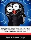 Wind Tunnel Investigation of the Static Stability and Control Effectiveness of a Rotary Tail in a Portable Uav by Jos R Rivera Parga, Jose R Rivera Parga (Paperback / softback, 2012)